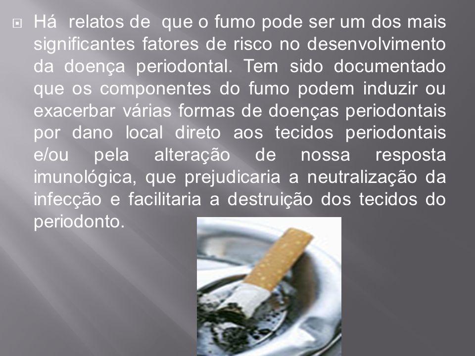 Há relatos de que o fumo pode ser um dos mais significantes fatores de risco no desenvolvimento da doença periodontal. Tem sido documentado que os com