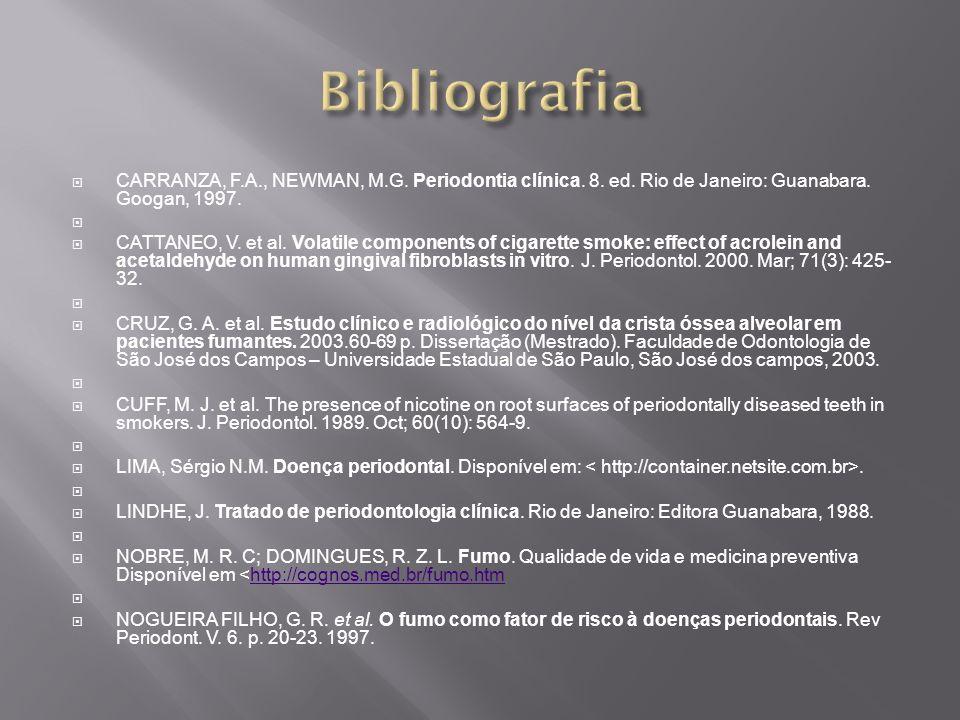 CARRANZA, F.A., NEWMAN, M.G. Periodontia clínica. 8. ed. Rio de Janeiro: Guanabara. Googan, 1997. CATTANEO, V. et al. Volatile components of cigarette