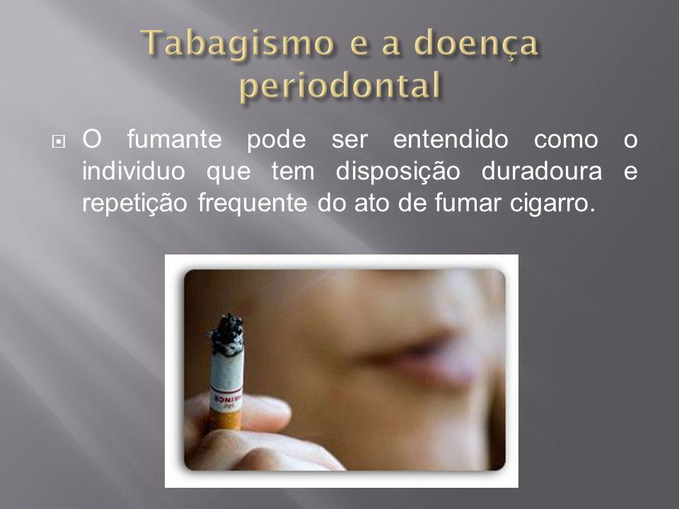 O fumante pode ser entendido como o individuo que tem disposição duradoura e repetição frequente do ato de fumar cigarro.