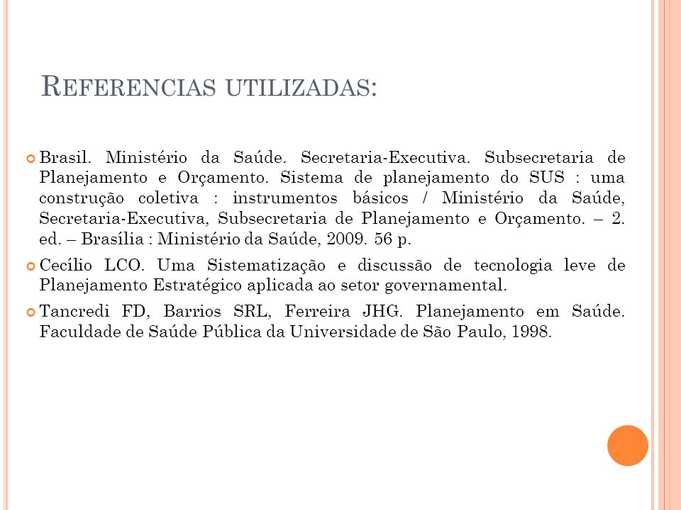 R EFERENCIAS UTILIZADAS : Brasil. Ministério da Saúde. Secretaria-Executiva. Subsecretaria de Planejamento e Orçamento. Sistema de planejamento do SUS