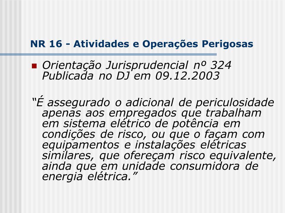 Orientação Jurisprudencial nº 324 Publicada no DJ em 09.12.2003 É assegurado o adicional de periculosidade apenas aos empregados que trabalham em sist
