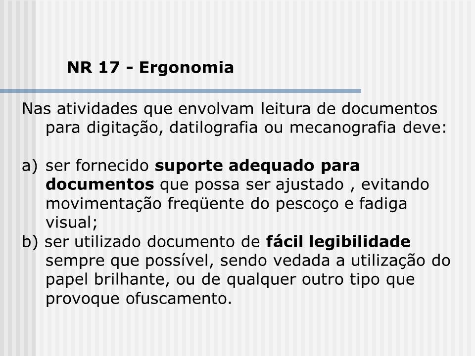 NR 17 - Ergonomia Nas atividades que envolvam leitura de documentos para digitação, datilografia ou mecanografia deve: a)ser fornecido suporte adequad