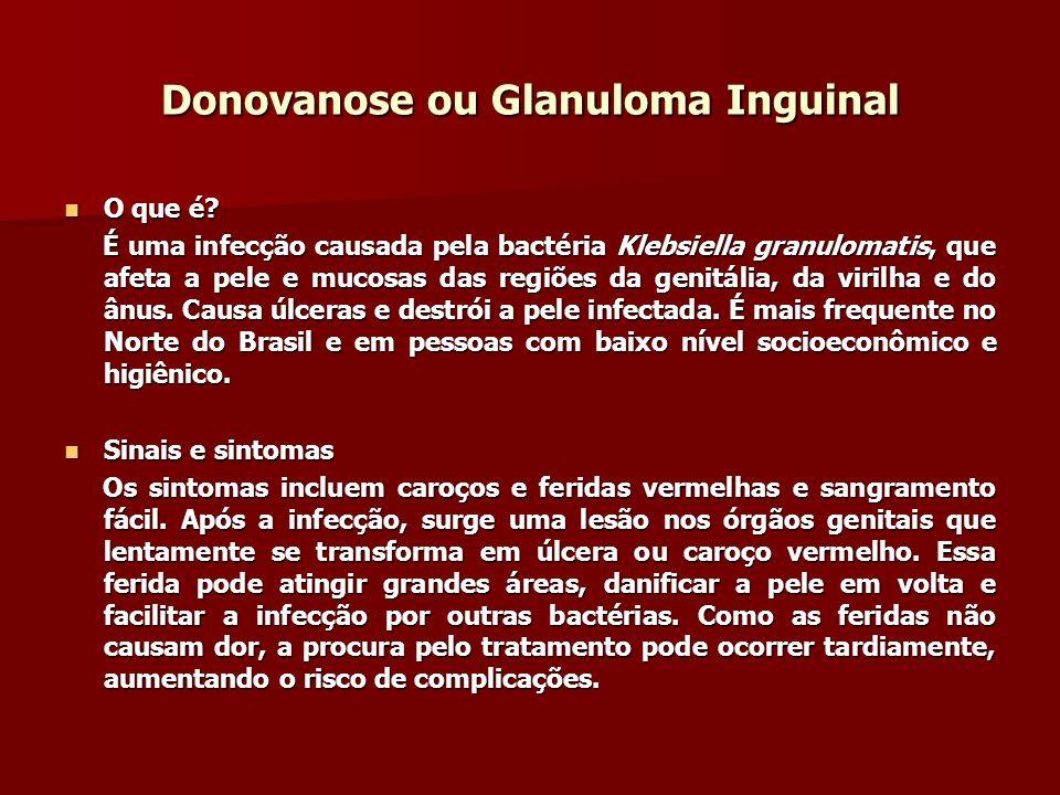 Donovanose ou Glanuloma Inguinal O que é? O que é? É uma infecção causada pela bactéria Klebsiella granulomatis, que afeta a pele e mucosas das regiõe