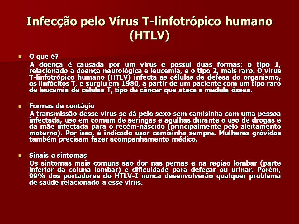 Infecção pelo Vírus T-linfotrópico humano (HTLV) O que é? O que é? A doença é causada por um vírus e possui duas formas: o tipo 1, relacionado a doenç