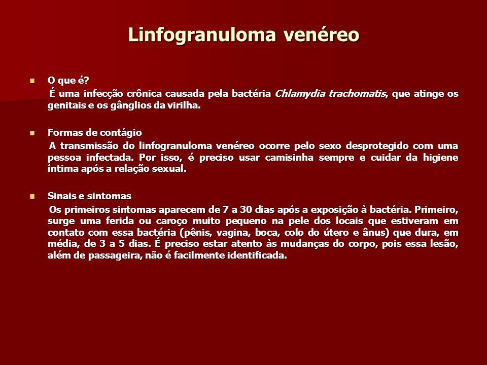 Linfogranuloma venéreo O que é? O que é? É uma infecção crônica causada pela bactéria Chlamydia trachomatis, que atinge os genitais e os gânglios da v