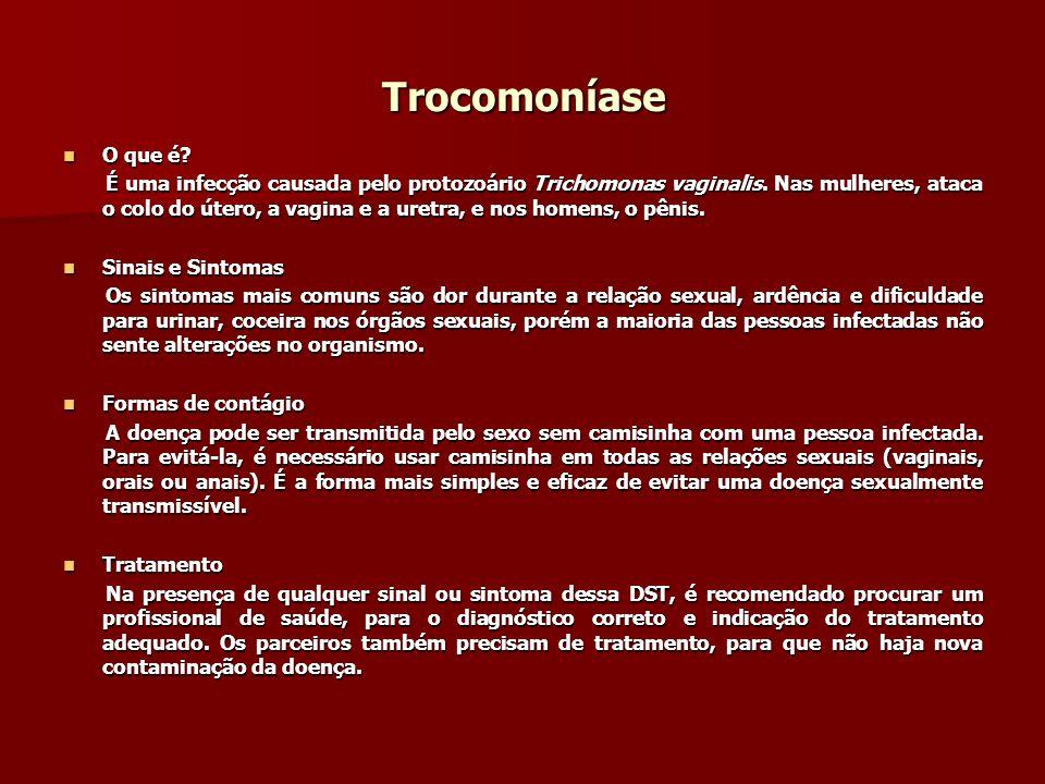 Trocomoníase O que é? O que é? É uma infecção causada pelo protozoário Trichomonas vaginalis. Nas mulheres, ataca o colo do útero, a vagina e a uretra