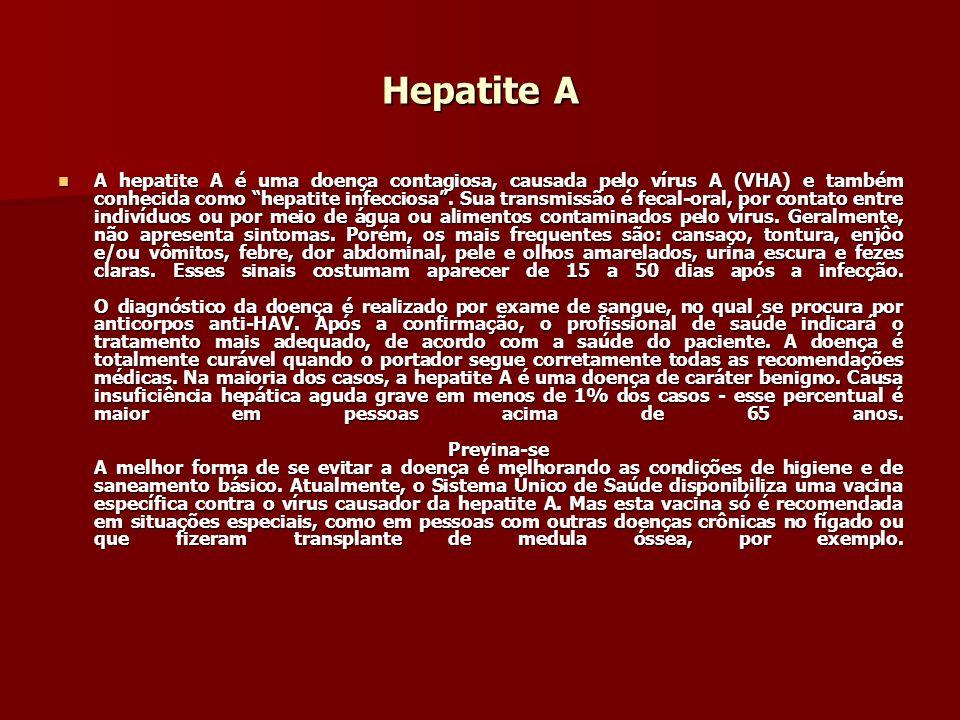 Hepatite A A hepatite A é uma doença contagiosa, causada pelo vírus A (VHA) e também conhecida como hepatite infecciosa. Sua transmissão é fecal-oral,