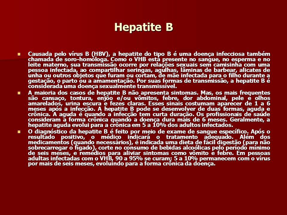 Hepatite B Causada pelo vírus B (HBV), a hepatite do tipo B é uma doença infecciosa também chamada de soro-homóloga. Como o VHB está presente no sangu
