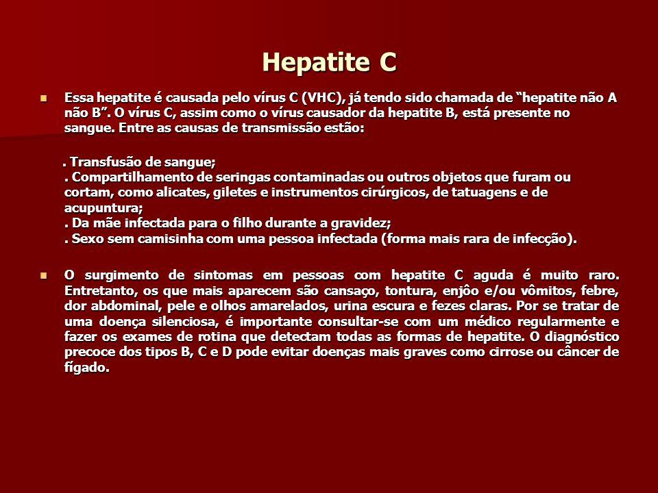 Hepatite C Essa hepatite é causada pelo vírus C (VHC), já tendo sido chamada de hepatite não A não B. O vírus C, assim como o vírus causador da hepati