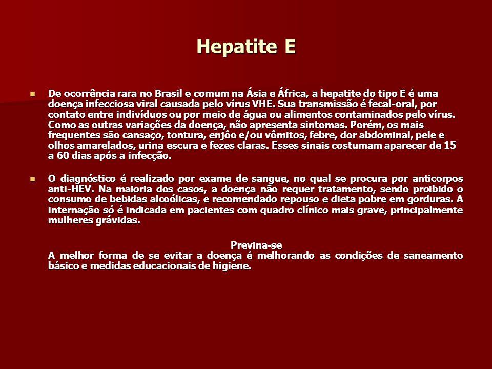 Hepatite E De ocorrência rara no Brasil e comum na Ásia e África, a hepatite do tipo E é uma doença infecciosa viral causada pelo vírus VHE. Sua trans