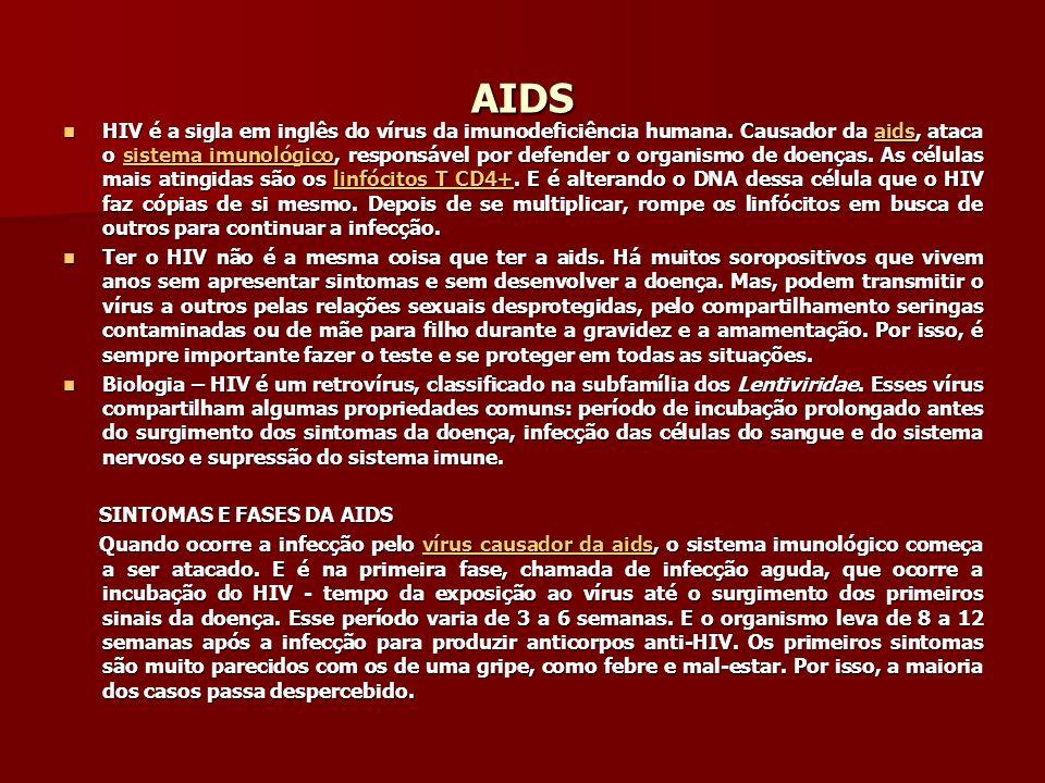 AIDS HIV é a sigla em inglês do vírus da imunodeficiência humana. Causador da aids, ataca o sistema imunológico, responsável por defender o organismo