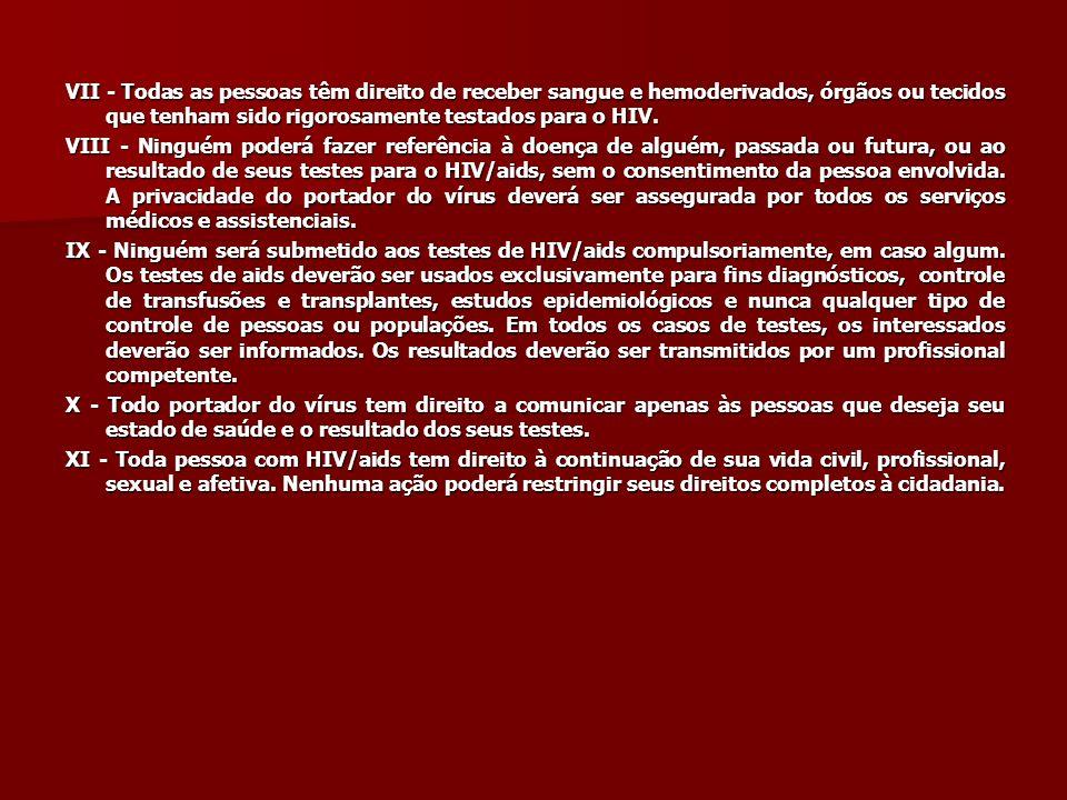 VII - Todas as pessoas têm direito de receber sangue e hemoderivados, órgãos ou tecidos que tenham sido rigorosamente testados para o HIV. VIII - Ning