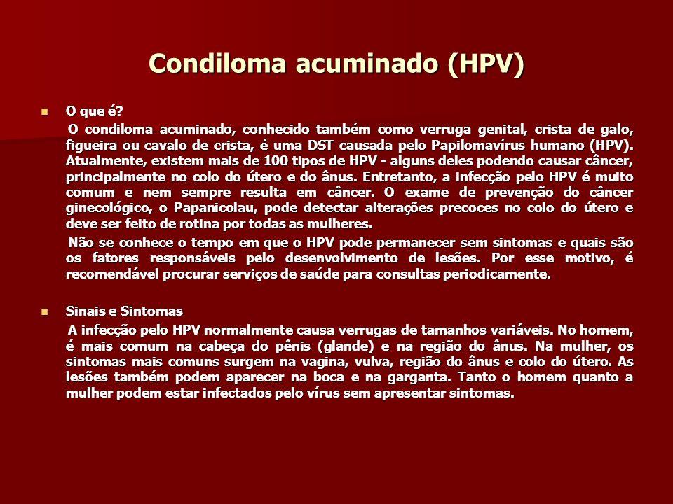 Condiloma acuminado (HPV) O que é? O que é? O condiloma acuminado, conhecido também como verruga genital, crista de galo, figueira ou cavalo de crista