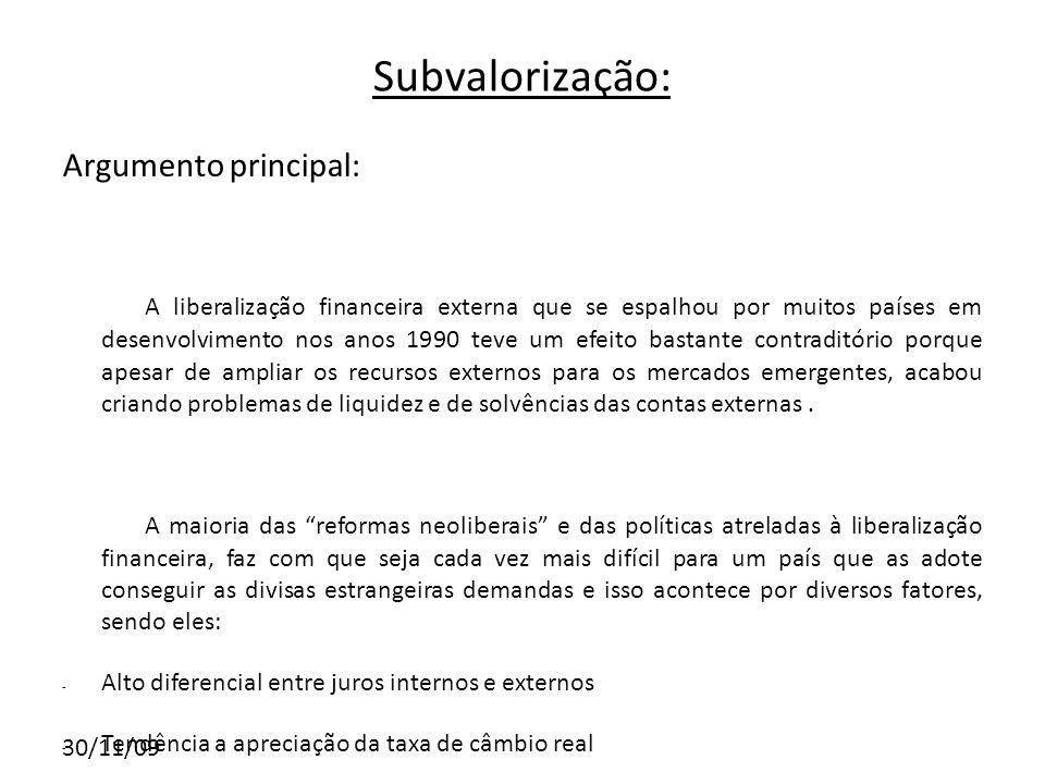 30/11/09 Subvalorização: Argumento principal: A liberalização financeira externa que se espalhou por muitos países em desenvolvimento nos anos 1990 te