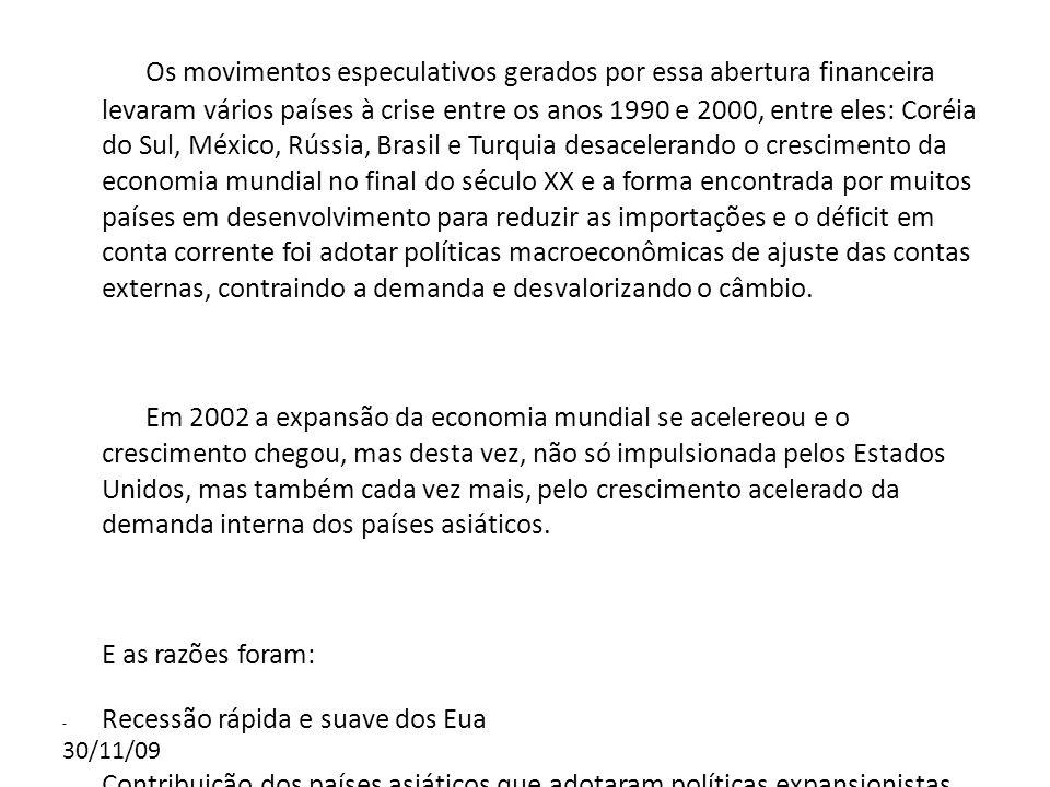 30/11/09 Os movimentos especulativos gerados por essa abertura financeira levaram vários países à crise entre os anos 1990 e 2000, entre eles: Coréia