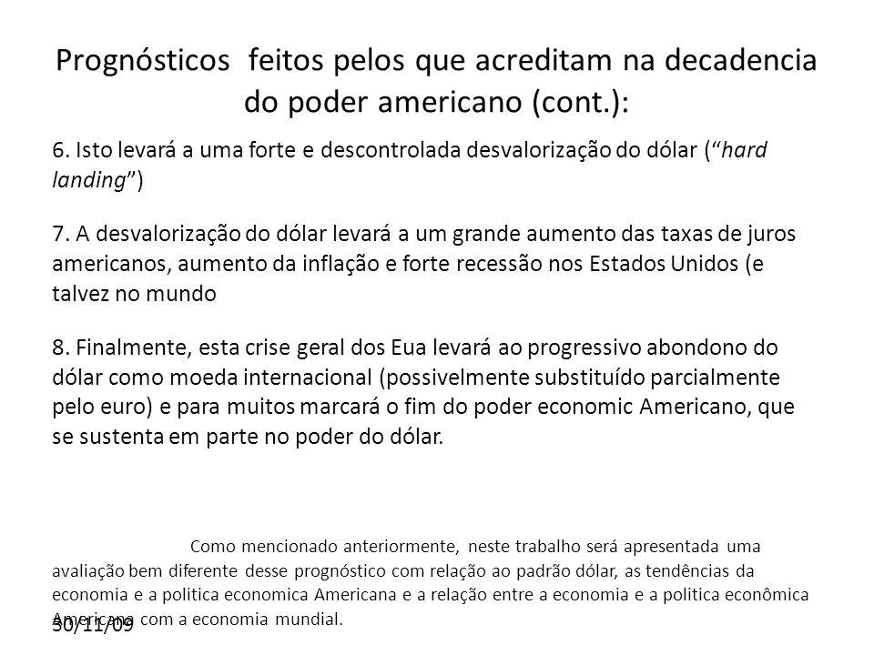 30/11/09 Prognósticos feitos pelos que acreditam na decadencia do poder americano (cont.): 6. Isto levará a uma forte e descontrolada desvalorização d