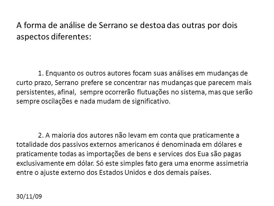30/11/09 A forma de análise de Serrano se destoa das outras por dois aspectos diferentes: 1. Enquanto os outros autores focam suas análises em mudança