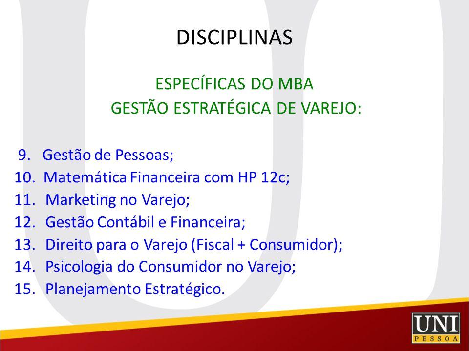 DISCIPLINAS ESPECÍFICAS DO MBA GESTÃO ESTRATÉGICA DE VAREJO: 9. Gestão de Pessoas; 10. Matemática Financeira com HP 12c; 11.Marketing no Varejo; 12.Ge