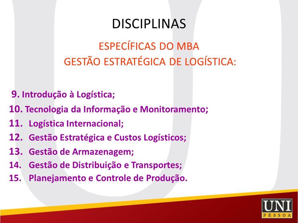 DISCIPLINAS ESPECÍFICAS DO MBA GESTÃO ESTRATÉGICA DE LOGÍSTICA: 9. Introdução à Logística; 10. Tecnologia da Informação e Monitoramento ; 11. Logístic