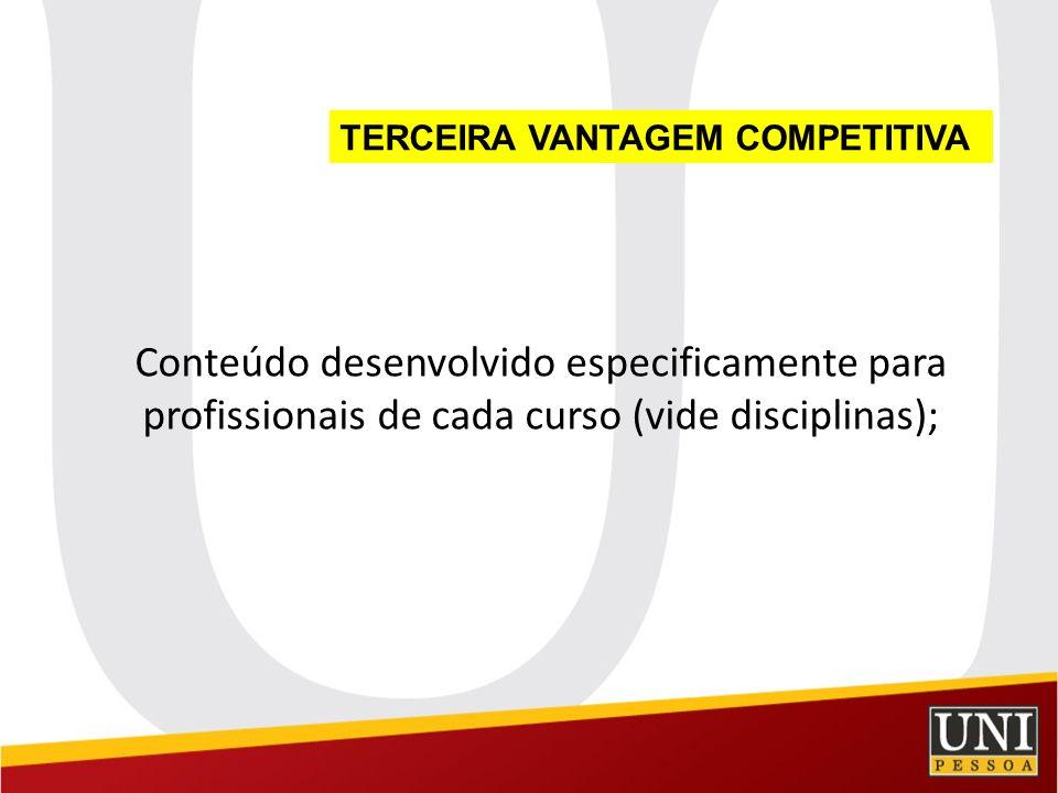 TERCEIRA VANTAGEM COMPETITIVA Conteúdo desenvolvido especificamente para profissionais de cada curso (vide disciplinas);
