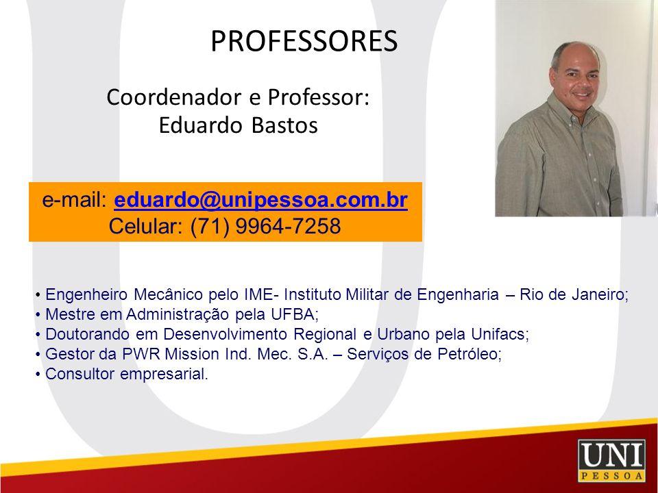 PROFESSORES Coordenador e Professor: Eduardo Bastos e-mail: eduardo@unipessoa.com.breduardo@unipessoa.com.br Celular: (71) 9964-7258 Engenheiro Mecâni