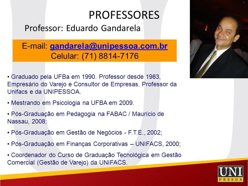 PROFESSORES Professor: Eduardo Gandarela E-mail: gandarela@unipessoa.com.brgandarela@unipessoa.com.br Celular: (71) 8814-7176 Graduado pela UFBa em 19