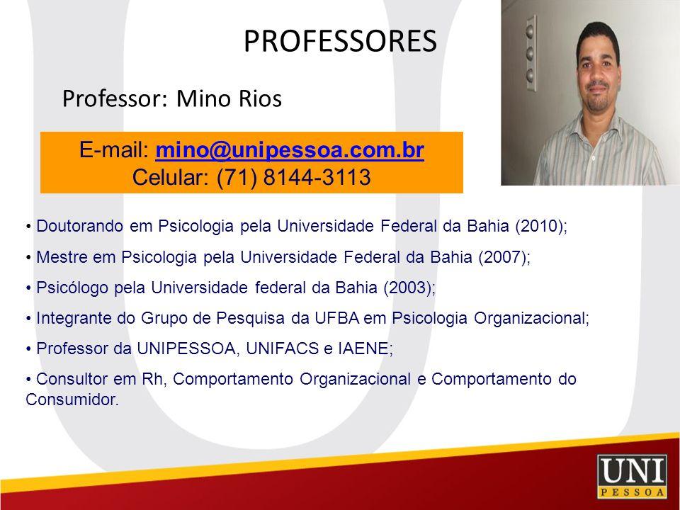 PROFESSORES Professor: Mino Rios E-mail: mino@unipessoa.com.brmino@unipessoa.com.br Celular: (71) 8144-3113 Doutorando em Psicologia pela Universidade