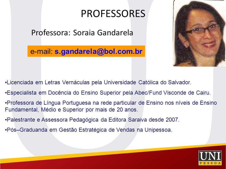 PROFESSORES Professora: Soraia Gandarela e-mail: s.gandarela@bol.com.br Licenciada em Letras Vernáculas pela Universidade Católica do Salvador. Especi