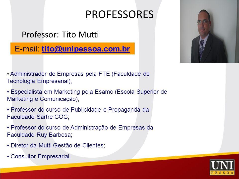PROFESSORES Professor: Tito Mutti E-mail: tito@unipessoa.com.brtito@unipessoa.com.br Administrador de Empresas pela FTE (Faculdade de Tecnologia Empre