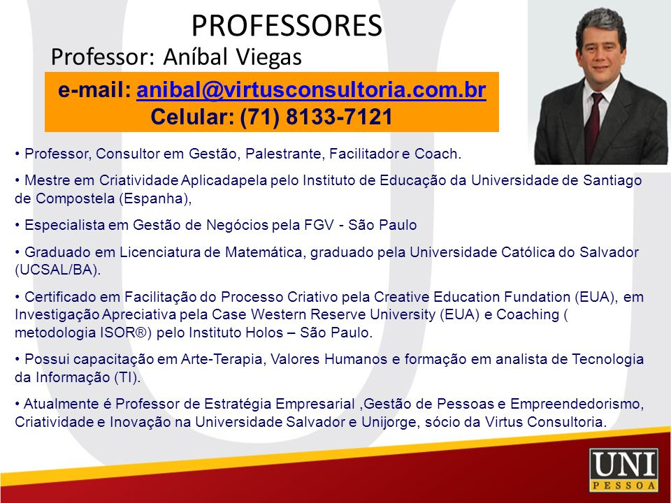 PROFESSORES Professor: Aníbal Viegas e-mail: anibal@virtusconsultoria.com.branibal@virtusconsultoria.com.br Celular: (71) 8133-7121 Professor, Consult