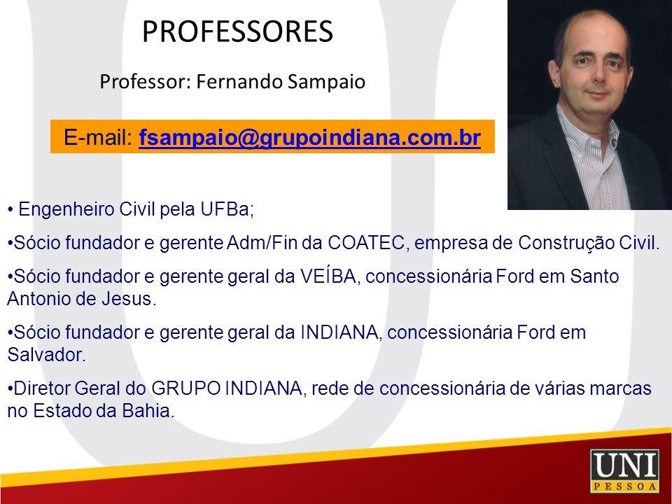 PROFESSORES Professor: Fernando Sampaio E-mail: fsampaio@grupoindiana.com.brfsampaio@grupoindiana.com.br Engenheiro Civil pela UFBa; Sócio fundador e