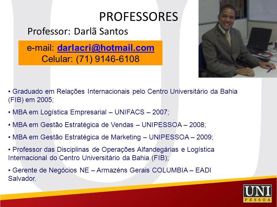 PROFESSORES Professor: Darlã Santos e-mail: darlacri@hotmail.comdarlacri@hotmail.com Celular: (71) 9146-6108 Graduado em Relações Internacionais pelo
