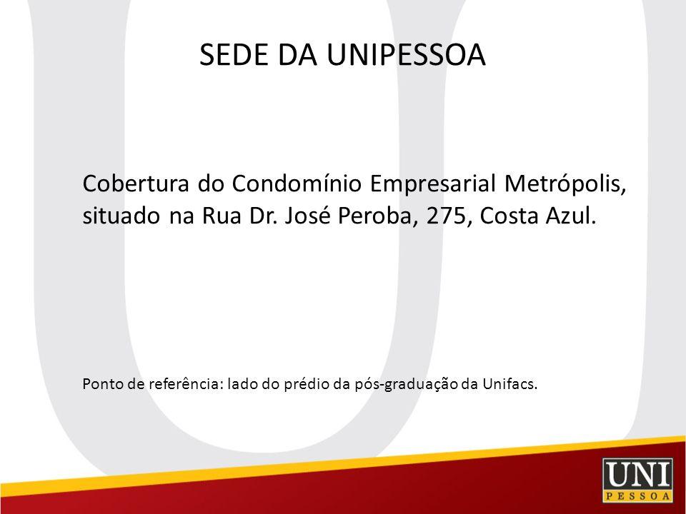 SEDE DA UNIPESSOA Cobertura do Condomínio Empresarial Metrópolis, situado na Rua Dr. José Peroba, 275, Costa Azul. Ponto de referência: lado do prédio