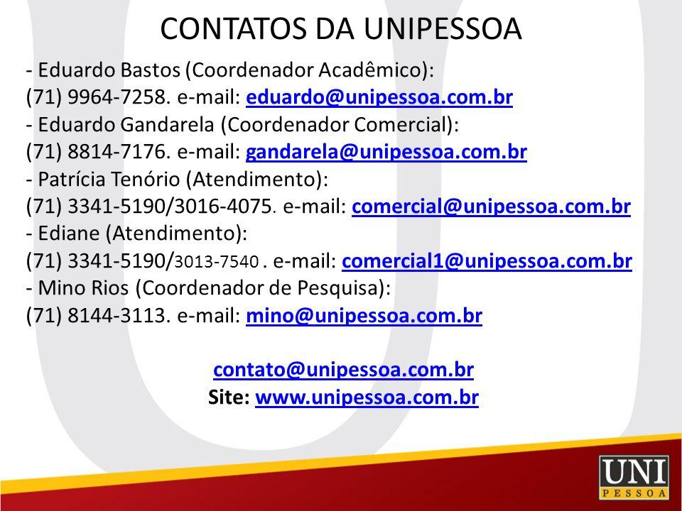 CONTATOS DA UNIPESSOA - Eduardo Bastos (Coordenador Acadêmico): (71) 9964-7258. e-mail: eduardo@unipessoa.com.breduardo@unipessoa.com.br - Eduardo Gan