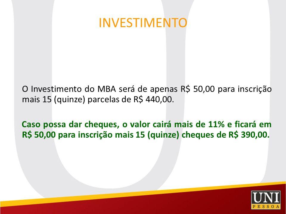 INVESTIMENTO O Investimento do MBA será de apenas R$ 50,00 para inscrição mais 15 (quinze) parcelas de R$ 440,00. Caso possa dar cheques, o valor cair