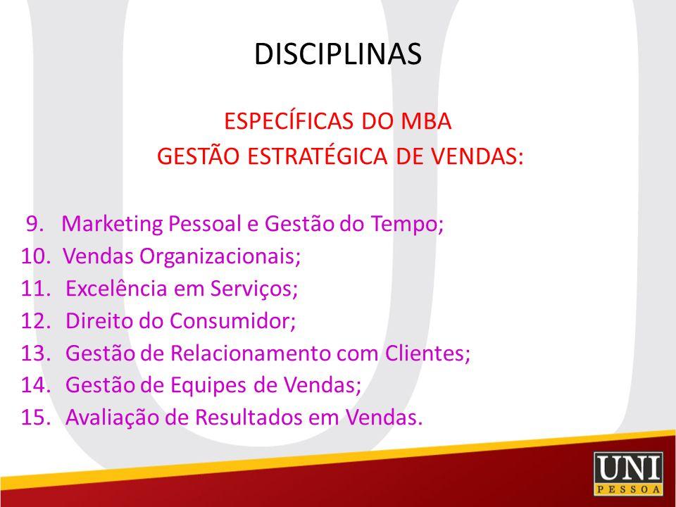 DISCIPLINAS ESPECÍFICAS DO MBA GESTÃO ESTRATÉGICA DE VENDAS: 9. Marketing Pessoal e Gestão do Tempo; 10. Vendas Organizacionais; 11.Excelência em Serv