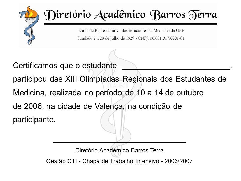 Certificamos que o estudante ________________________, participou das XIII Olimpíadas Regionais dos Estudantes de Medicina, realizada no período de 10 a 14 de outubro de 2006, na cidade de Valença, na condição de participante.