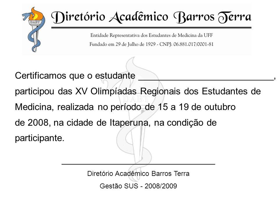 Certificamos que o estudante __________________________, participou das XV Olimpíadas Regionais dos Estudantes de Medicina, realizada no período de 15 a 19 de outubro de 2008, na cidade de Itaperuna, na condição de participante.