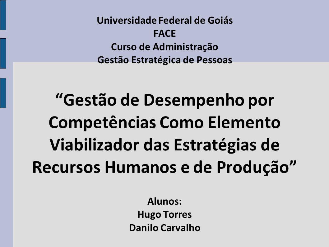 Universidade Federal de Goiás FACE Curso de Administração Gestão Estratégica de Pessoas Gestão de Desempenho por Competências Como Elemento Viabilizad