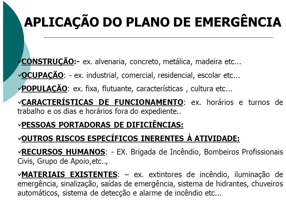 APLICAÇÃO DO PLANO DE EMERGÊNCIA CONSTRUÇÃO:- ex. alvenaria, concreto, metálica, madeira etc... OCUPAÇÃO: - ex. industrial, comercial, residencial, es