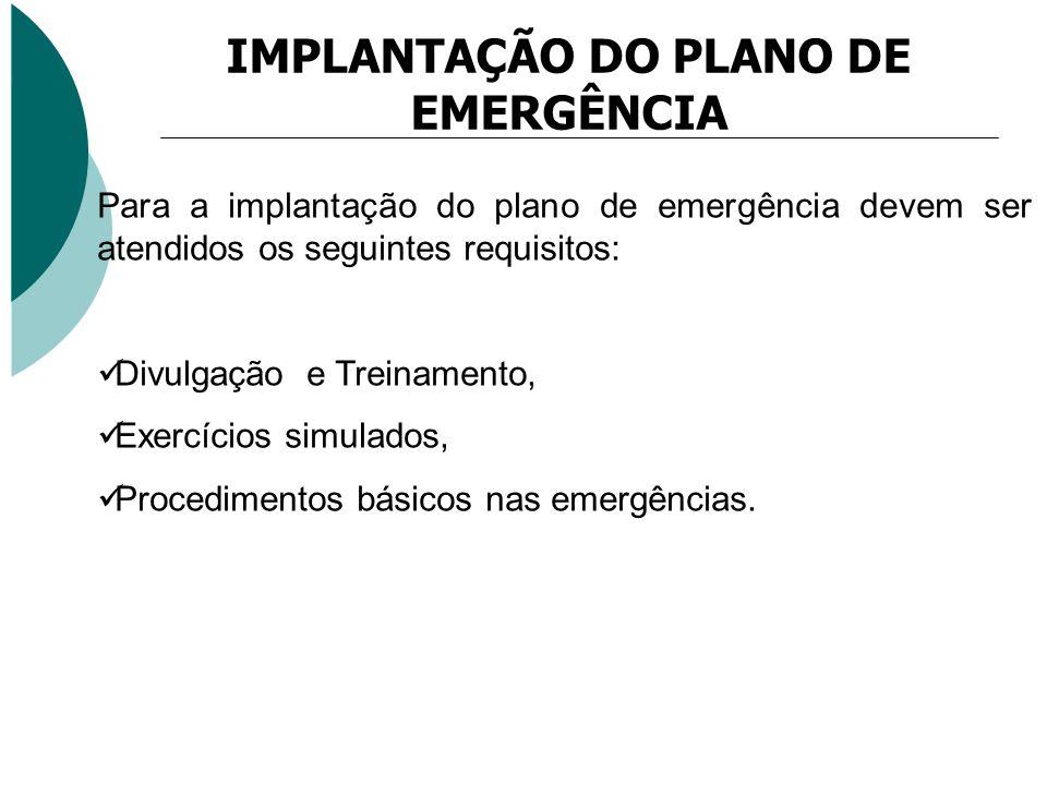 IMPLANTAÇÃO DO PLANO DE EMERGÊNCIA Para a implantação do plano de emergência devem ser atendidos os seguintes requisitos: Divulgação e Treinamento, Ex