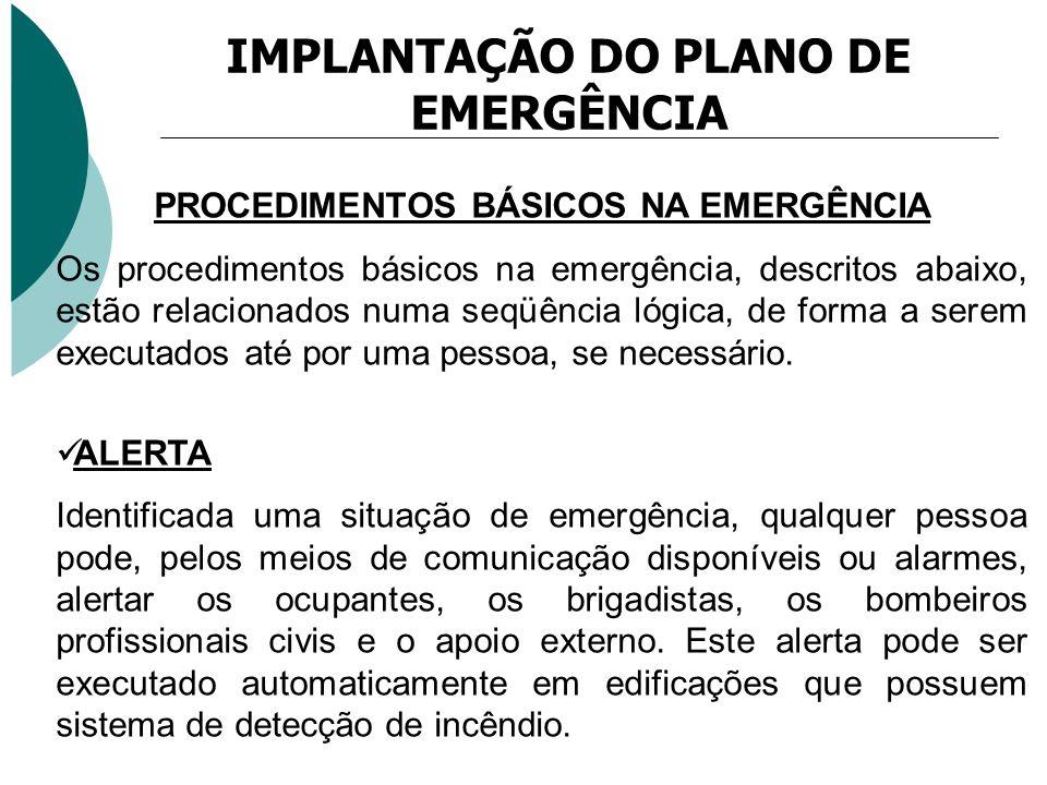 IMPLANTAÇÃO DO PLANO DE EMERGÊNCIA PROCEDIMENTOS BÁSICOS NA EMERGÊNCIA Os procedimentos básicos na emergência, descritos abaixo, estão relacionados nu