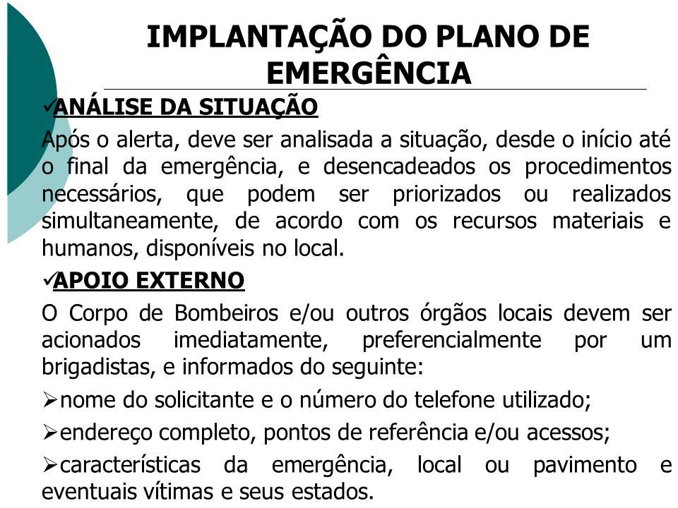 IMPLANTAÇÃO DO PLANO DE EMERGÊNCIA ANÁLISE DA SITUAÇÃO Após o alerta, deve ser analisada a situação, desde o início até o final da emergência, e desen