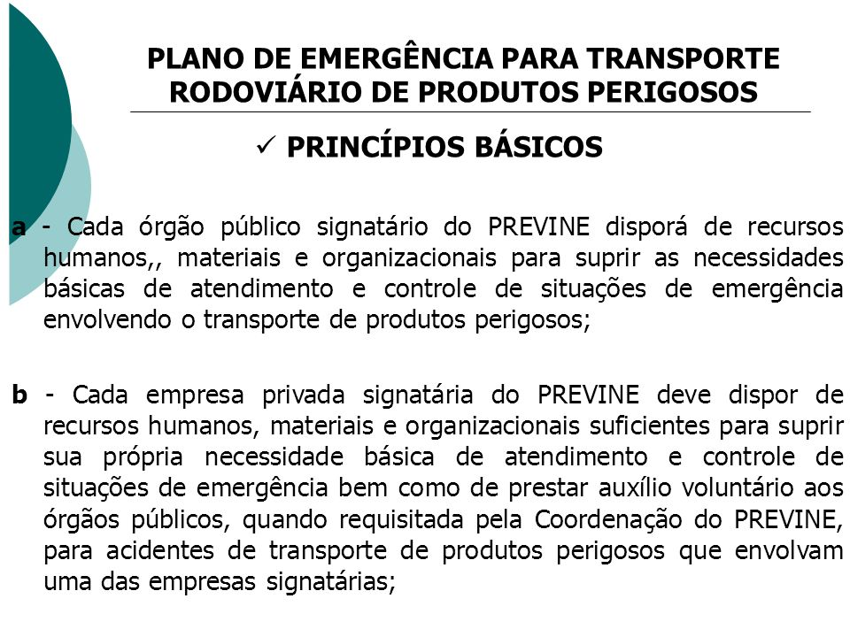 PRINCÍPIOS BÁSICOS a - Cada órgão público signatário do PREVINE disporá de recursos humanos,, materiais e organizacionais para suprir as necessidades