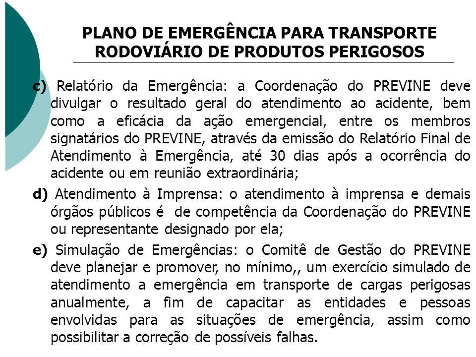 PLANO DE EMERGÊNCIA PARA TRANSPORTE RODOVIÁRIO DE PRODUTOS PERIGOSOS c) Relatório da Emergência: a Coordenação do PREVINE deve divulgar o resultado ge
