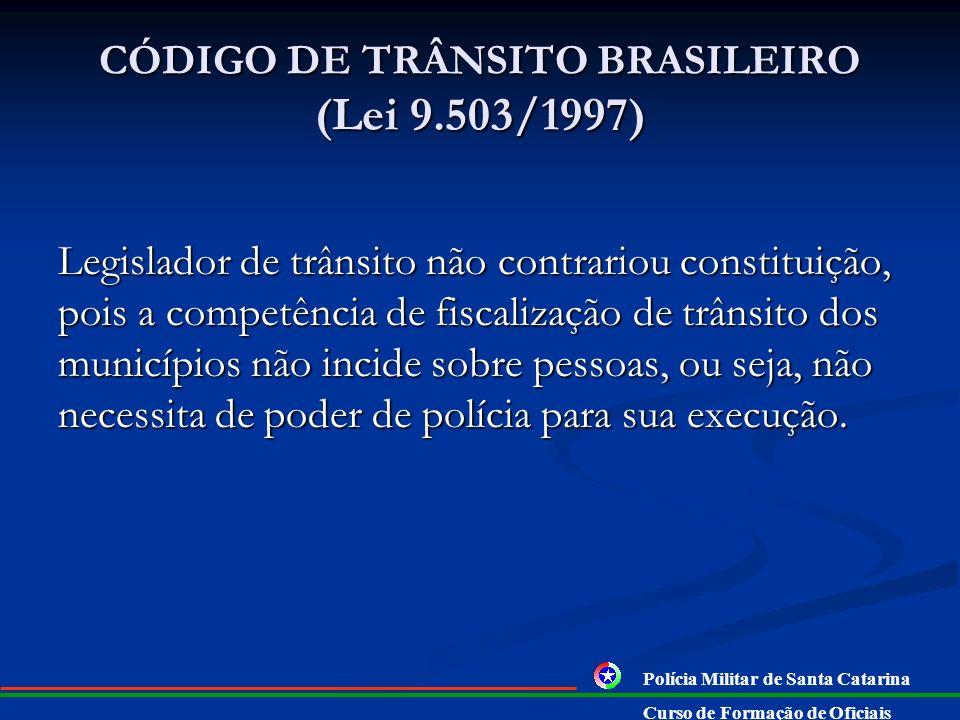 CÓDIGO DE TRÂNSITO BRASILEIRO (Lei 9.503/1997) Art. 24. Compete aos órgãos e entidades executivos de trânsito dos Municípios, no âmbito de sua circuns
