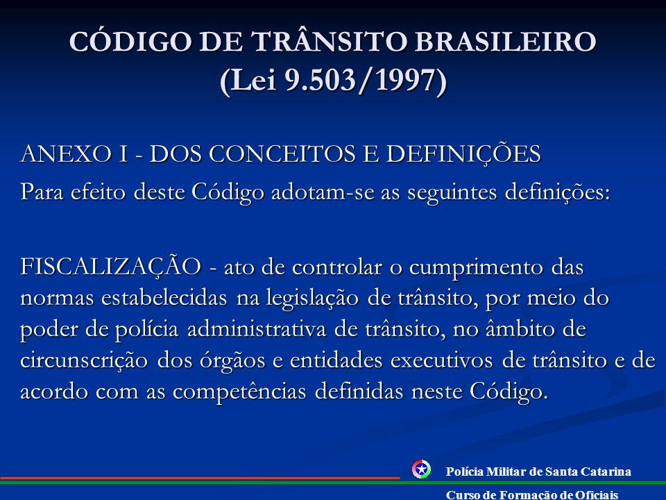 CÓDIGO DE TRÂNSITO BRASILEIRO (Lei 9.503/1997) ANEXO I - DOS CONCEITOS E DEFINIÇÕES Para efeito deste Código adotam-se as seguintes definições: AGENTE