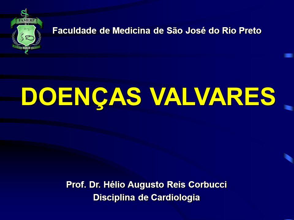 DOENÇAS VALVARES Faculdade de Medicina de São José do Rio Preto Prof. Dr. Hélio Augusto Reis Corbucci Disciplina de Cardiologia Prof. Dr. Hélio August