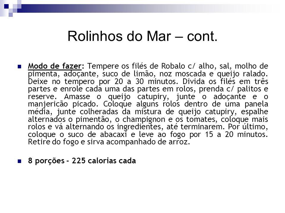 Rolinhos do Mar – cont. Modo de fazer: Tempere os filés de Robalo c/ alho, sal, molho de pimenta, adoçante, suco de limão, noz moscada e queijo ralado