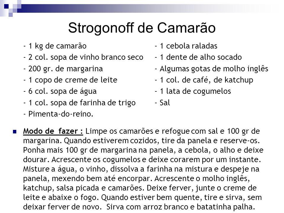 Strogonoff de Camarão - 1 kg de camarão - 1 cebola raladas - 2 col. sopa de vinho branco seco - 1 dente de alho socado - 200 gr. de margarina - Alguma